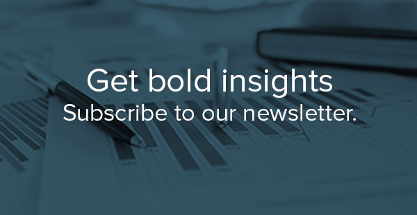 Get bold insights - Subscribe to our newsletter.